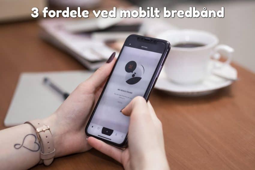 3 fordele ved mobilt bredbånd